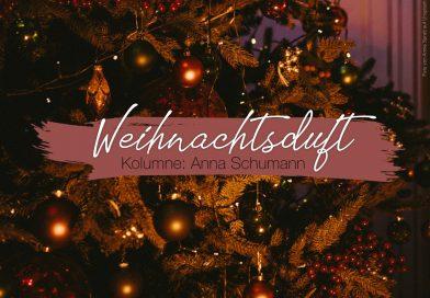 Weihnachstduft, Kolumne: Anna Schumann